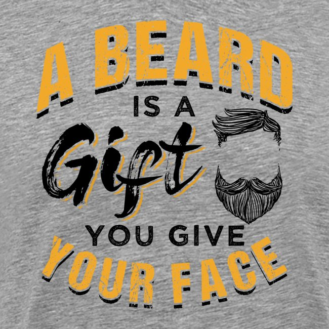 A Beard Is A Gift You Give Your Face