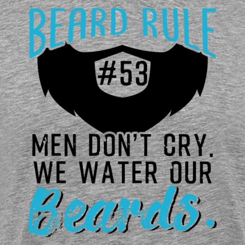 Men Don't Cry We Water Our Beards - Männer Premium T-Shirt