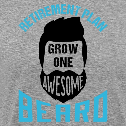 Retirement Plan Grow One Awesome Beard - Männer Premium T-Shirt