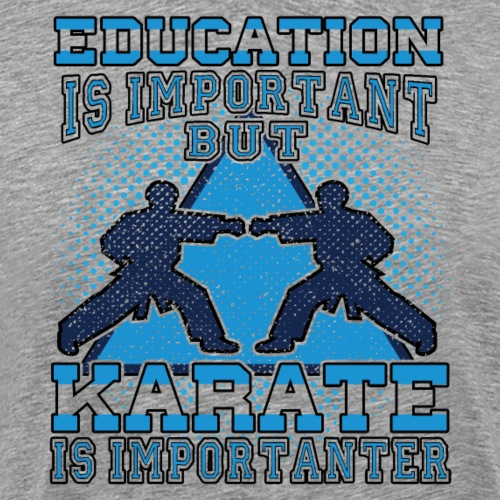 Karate Is Importanter Martial Arts Gift - Männer Premium T-Shirt