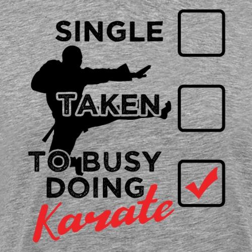 To Busy Doing Karate - Männer Premium T-Shirt