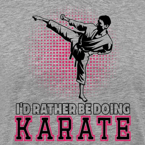 I'd Rather Be Doing Karate - Männer Premium T-Shirt