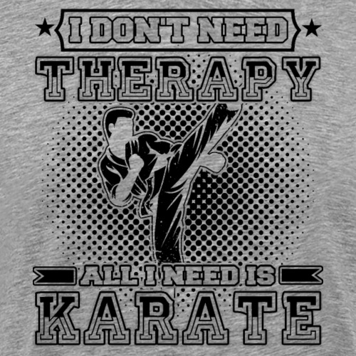 I Don't Need Therapy All I Need Is Karate - Männer Premium T-Shirt