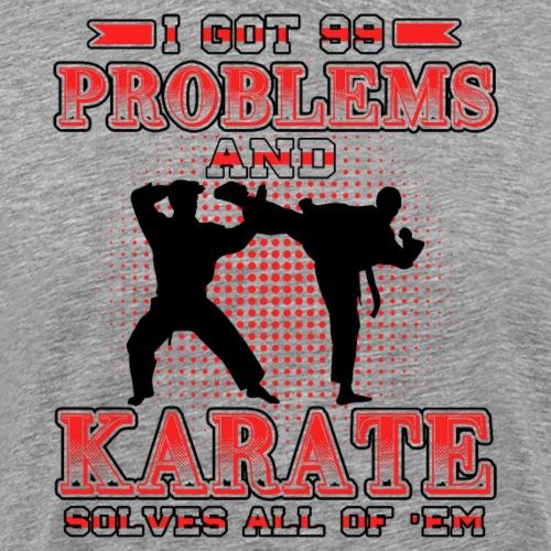 I Got 99 Problems And Karate Solves All Of Them - Männer Premium T-Shirt