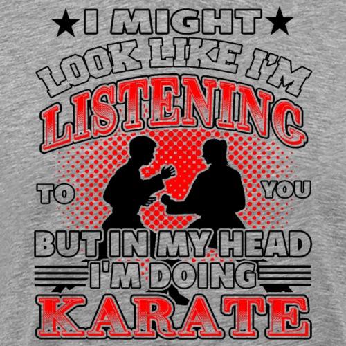 In My Head I'm Doing Karate - Männer Premium T-Shirt