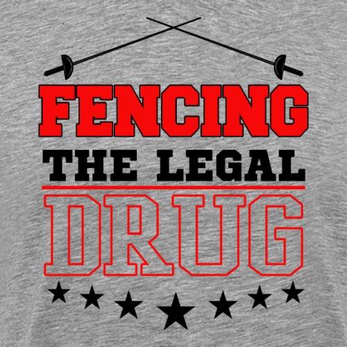 Fencing The Legal Drug Fan Lover Gfit - Männer Premium T-Shirt
