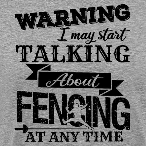 Fencer Start Talking About Fencing At Any Time - Männer Premium T-Shirt
