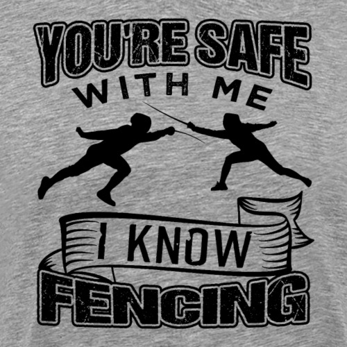 You're Safe With Me I Know Fencing Fencer - Männer Premium T-Shirt