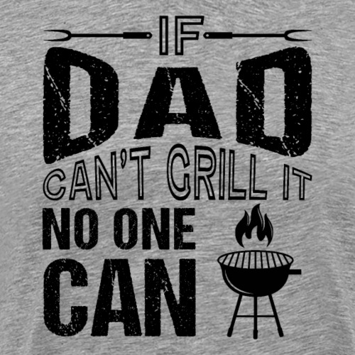 If Dad Can't Grill No One Can - Männer Premium T-Shirt