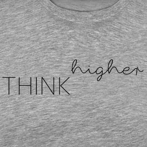 Think higher, T-Shirt für Weltverbesserer - Männer Premium T-Shirt