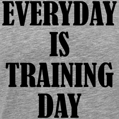 Everyday is Training Day, Fitness, Crossfit, Gym - Männer Premium T-Shirt