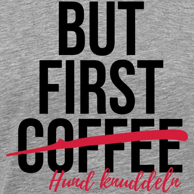 But first Coffee - Hund k