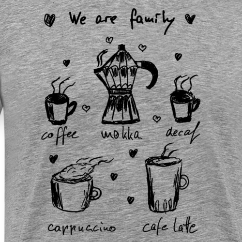 Coffee - We Are Family - Männer Premium T-Shirt