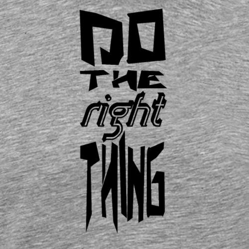 do the right thing black - Männer Premium T-Shirt