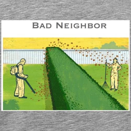 Bad Neighbor - Männer Premium T-Shirt