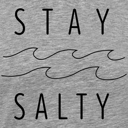 stay salty - Männer Premium T-Shirt