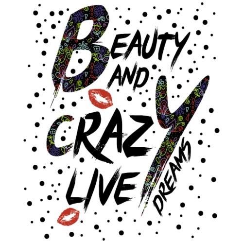 beauty and crazy live dreams - Men's Premium T-Shirt
