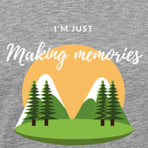 I'm just making memories - T-shirt Premium Homme