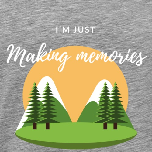 I'm just making memories - T-shirt Premium Homme