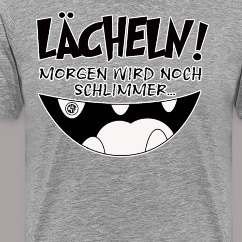 Lächeln morgen wird noch schlimmer - Männer Premium T-Shirt