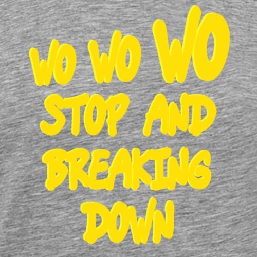 Wo wo wo stop and breaking down - T-shirt Premium Homme