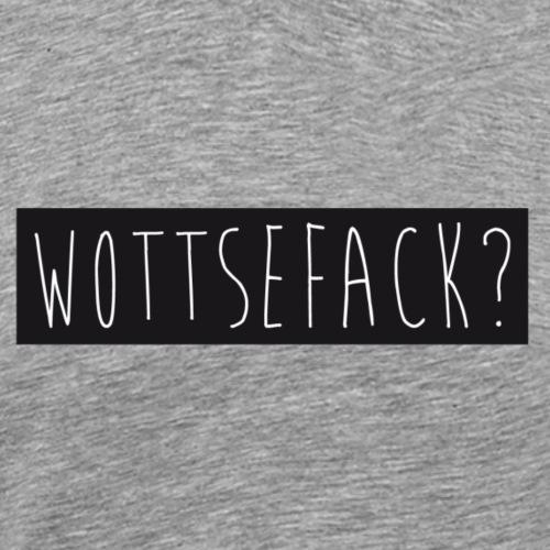 Wottsefack? - Männer Premium T-Shirt