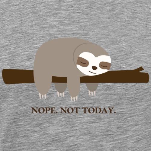 Faultier. Nope. Not Today - Männer Premium T-Shirt