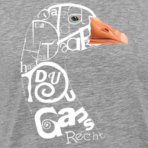 Gans_Recht2 - Männer Premium T-Shirt
