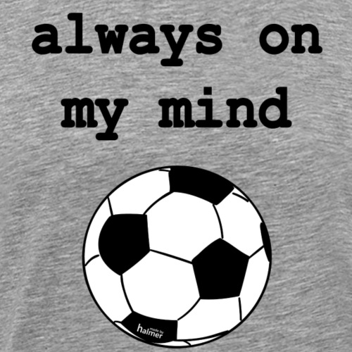 Fussball Always On My Mind - Männer Premium T-Shirt
