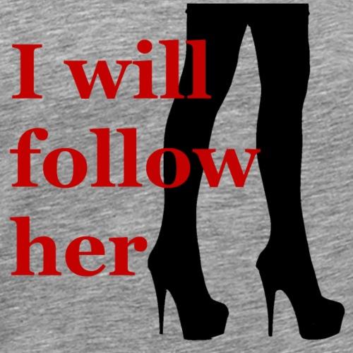I will follow her - Mannen Premium T-shirt