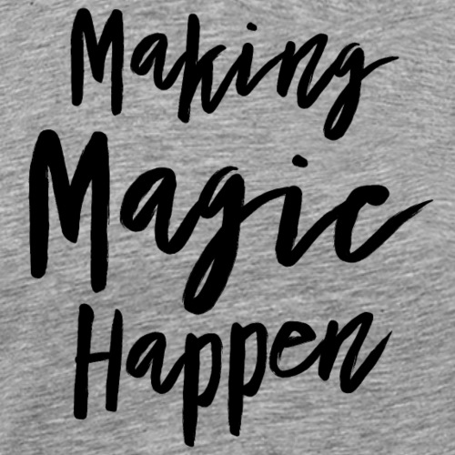 Making Magic Happen - Männer Premium T-Shirt
