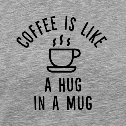 Coffee is like a Hug in a Mug - Männer Premium T-Shirt