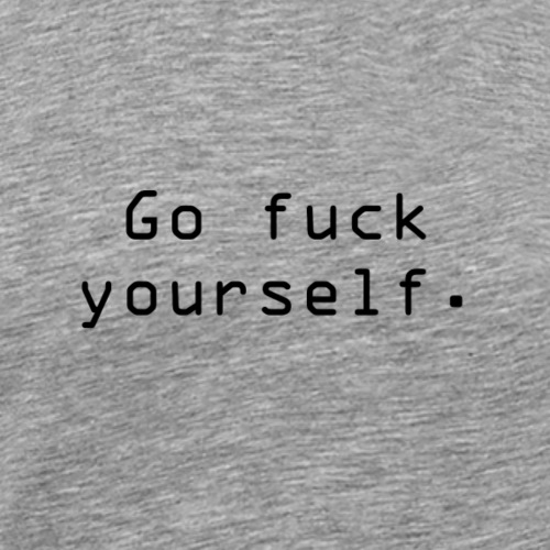 Go fuck yourself - Premium T-skjorte for menn