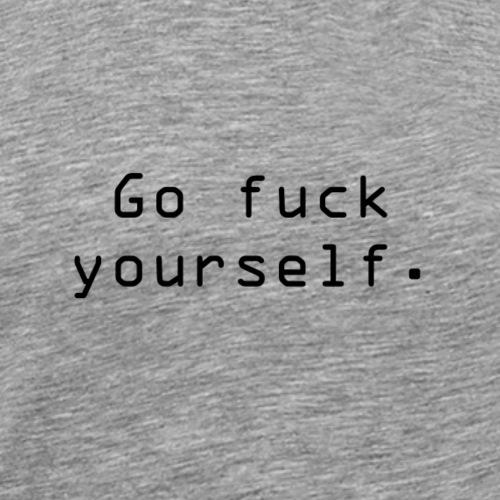 Go fuck yourself - Premium T-skjorte for menn