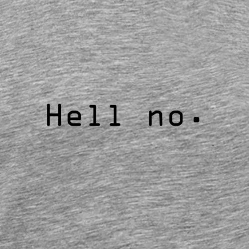 Hell no - Premium T-skjorte for menn