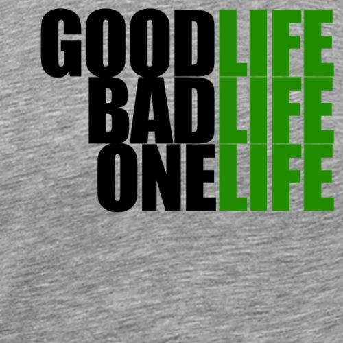 Good Life, Bad Life, One Life - Men's Premium T-Shirt