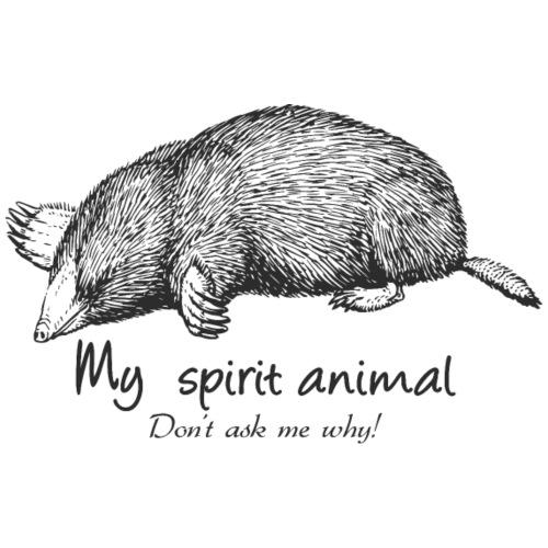 La taupe est mon animal totem. - T-shirt Premium Homme