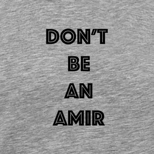 Don't be an Amir - Men's Premium T-Shirt
