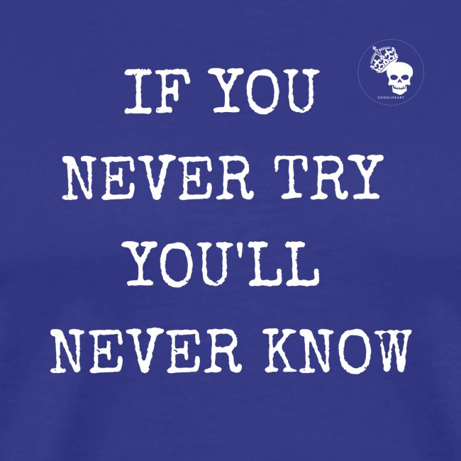 IF YOU NEVER TRY YOU LL NEVER KNOW