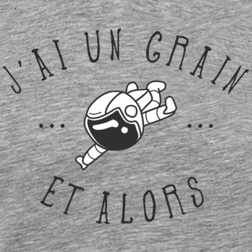 J'ai Un Grain Et Alors - T-shirt Premium Homme