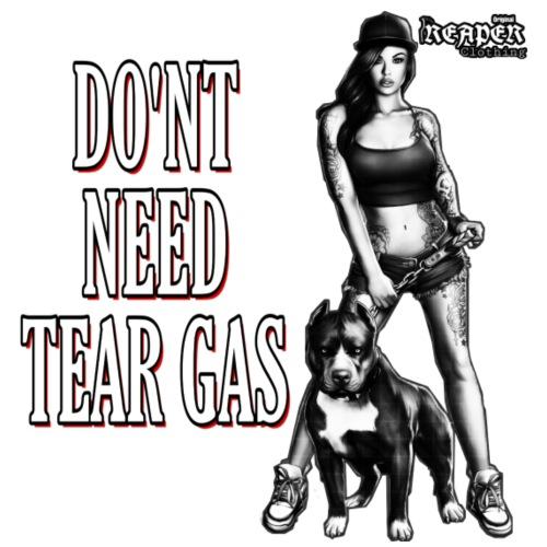 "REAPER ORIGINAL ""Don't need Tear Gas"""