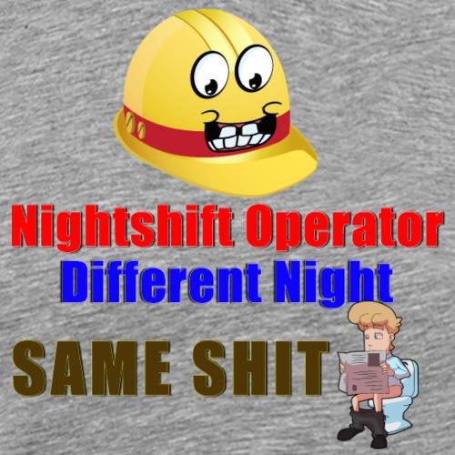 Nightshift Operator Different Night Same Shit - Men's Premium T-Shirt