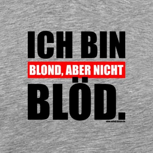Spruch Ich bin blond, aber nicht blöd - b-o-w - Männer Premium T-Shirt
