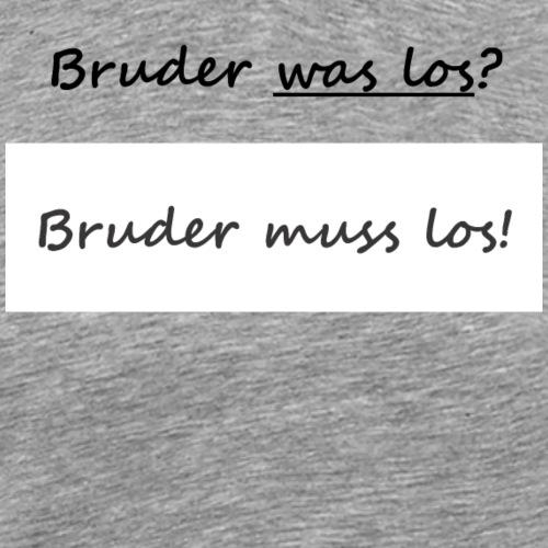 Bruder muss los T-Shirt: Bruder was los? - Männer Premium T-Shirt