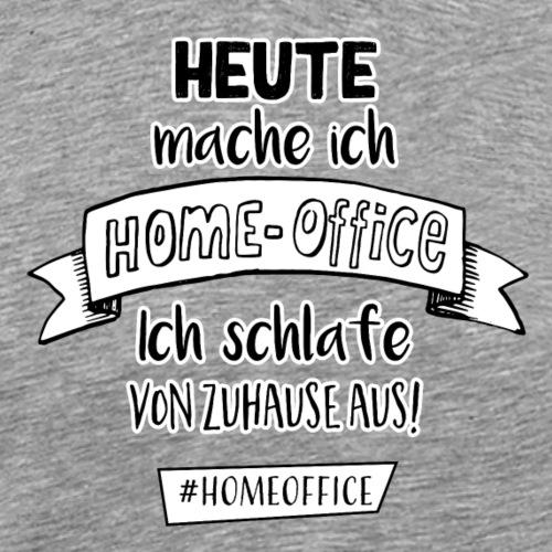 Heute mache ich Homeoffice - Männer Premium T-Shirt