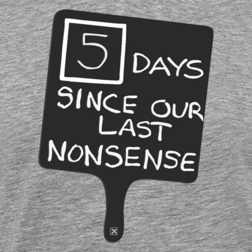 5 Days since our last nonsense - Camiseta premium hombre