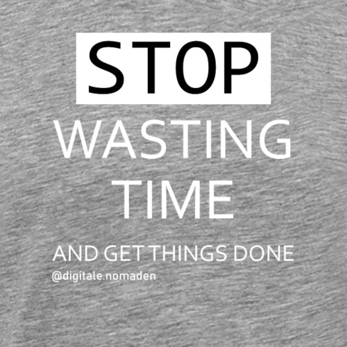 STOP WASTING TIME and get work done v1 - Männer Premium T-Shirt
