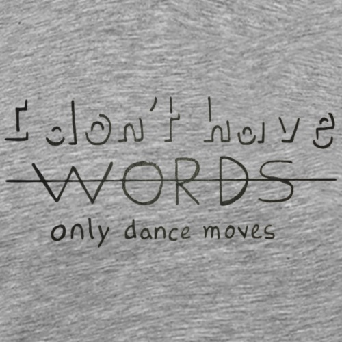 I don't have words - only dance moves - Herre premium T-shirt