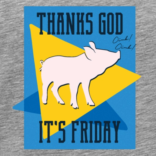 Thanks God its Friday - T-shirt Premium Homme