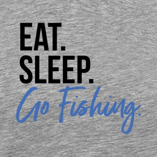 Eat. Sleep. Go fishing. - Männer Premium T-Shirt